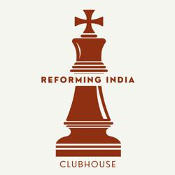 REFORMING INDIA Clubhouse