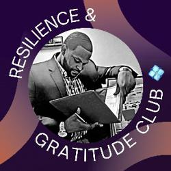 Resilience & Gratitude  Clubhouse