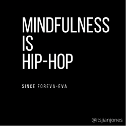 Mindfulness is Hip-Hop Clubhouse