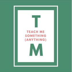Teach Me Something (Anything) Clubhouse