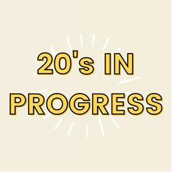 20's In Progress Clubhouse