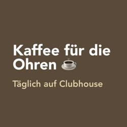 Kaffee für die Ohren Clubhouse
