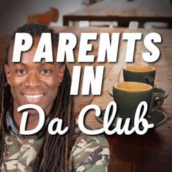 Parents in Da Club Clubhouse