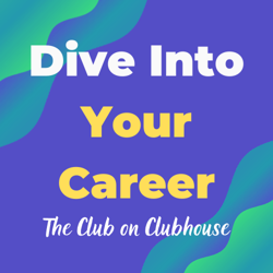 Dive Into Your Career Clubhouse