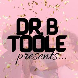 Dr. B Toole presents... Clubhouse