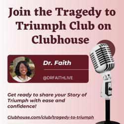 TRAGEDY TO TRIUMPH  Clubhouse