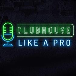 CH LIKE A PRO  Clubhouse