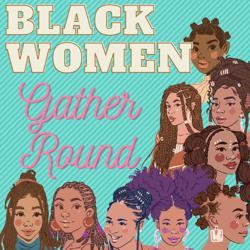 Black Women, Gather Round  Clubhouse