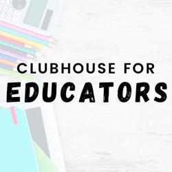 CH For Educators Clubhouse