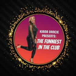 KIANA DANCIE PRESENTS... THE FUNNIEST IN THE CLUB Clubhouse