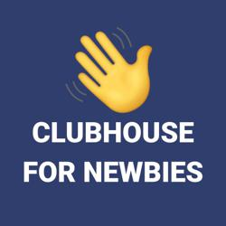 CLUB HOUSE FOR NEWBIES Clubhouse
