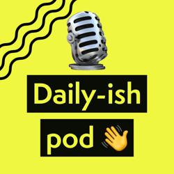 Daily-ish pod Clubhouse