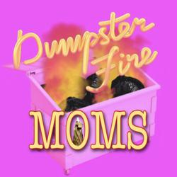 Dumpster Fire MOMS Clubhouse
