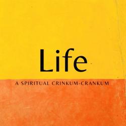 Life: A Spiritual Crinkum-Crankum Clubhouse