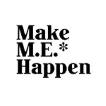 MAKE M.E.* HAPPEN  Clubhouse