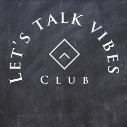 Let's Talk Vibes. Clubhouse