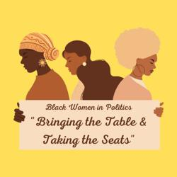 """""""Bringing the Table and Taking the Seats"""" Black Women in Politics Clubhouse"""