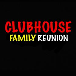 CLUBHOUSE FAMILY REUNION Clubhouse