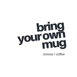 BRING YOUR OWN MUG Clubhouse