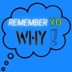 Remember Yo Why!!! Clubhouse
