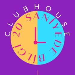 20 SANİYEDE BİLGİ  Clubhouse