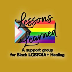 Lessons Learned- A Support Group for Black LGBTQIA+ Healing Clubhouse