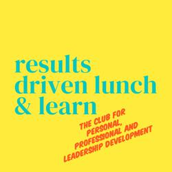 Results Driven Lunch & Learn Clubhouse