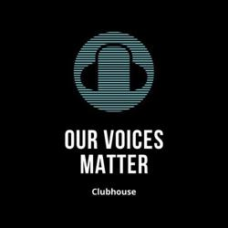 Our Voices Matter Clubhouse