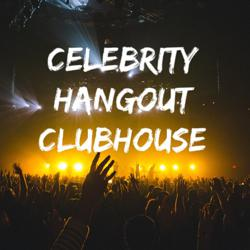 Celebrity Hangout  Clubhouse