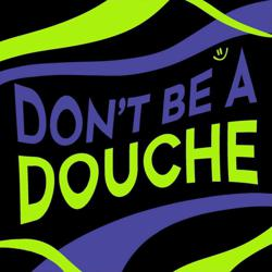 Just Don't Be a Douche  Clubhouse