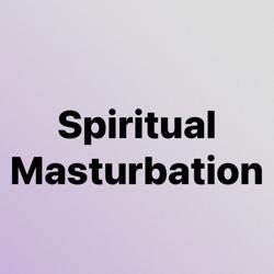 Spiritual Masturbation  Clubhouse