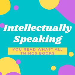 Intellectually Speaking... You read what? (All things books) Clubhouse